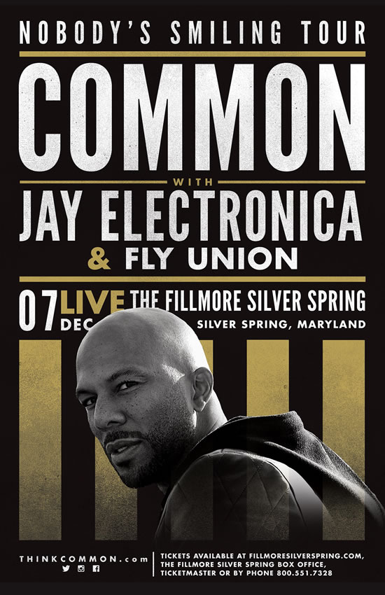 COMMON Live in Concert Sunday December 7, 2014 8:00PM at THE FILLMORE SILVER SPRING w/ Special Guests:  JAY ELECTRONICA & FLY UNION - Tickets available at FillmoreSilverSpring.com, The Fillmore Silver Spring Box Office, Ticketmaster.com, Livenation.com or charge by phone at 800-551-7328