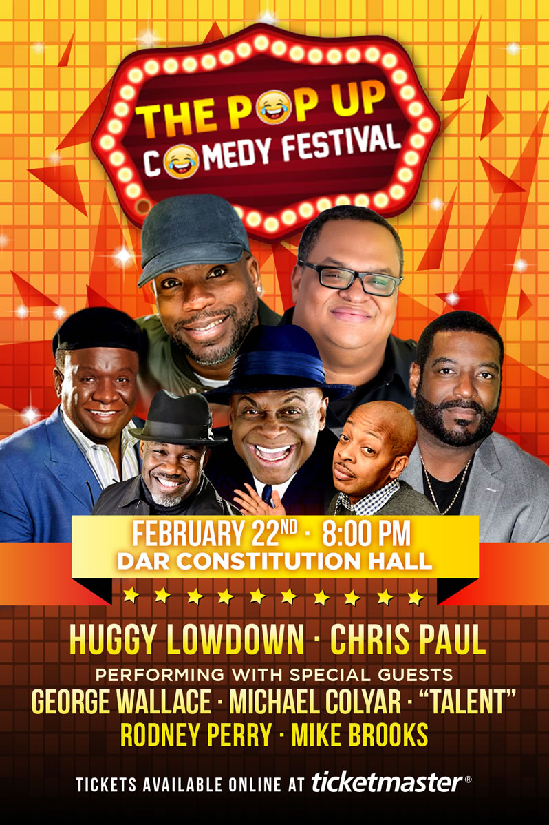 POP UP COMEDY FESTIVAL - Live at DAR CONSTITUTION HALL - HUGGY LOWDOWN & CHRIS PAUL Performing with Special Guests: George Wallace, Michael Colyar, 'Talent', Rodney Perry, Mike Brooks - Saturday February 22, 2020 - 8:00pm - DAR CONSTITUTION HALL, Washington D.C.