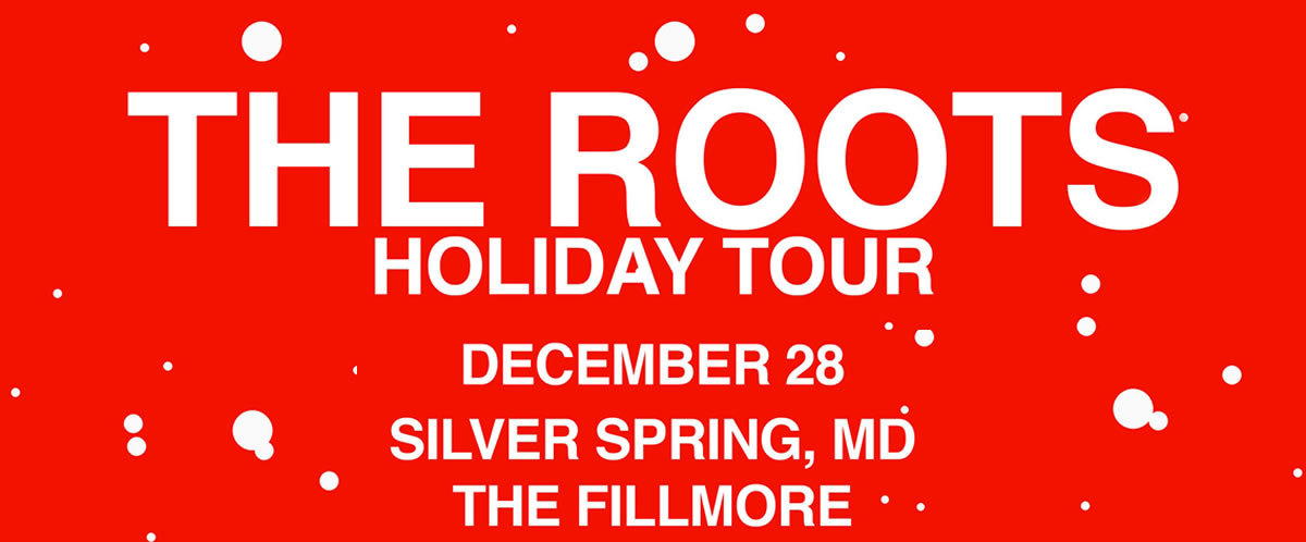 THE ROOTS 2018 Holiday Tour - Live at Fillmore Silver Spring, Friday December 28, 2018 - 8:00pm